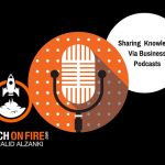 Launch On Fire Broadcasts Entrepreneurial Knowledge Through Business Podcasts